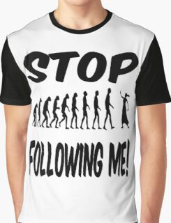 Stop following me! Graphic T-Shirt