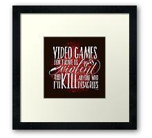 Video Games don't make us Violent Framed Print