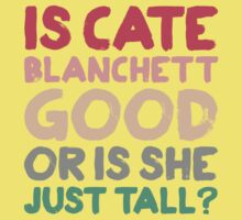 Is Cate Blanchett good, or is she just tall? Baby Tee