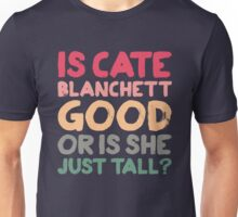 Is Cate Blanchett good, or is she just tall? Unisex T-Shirt