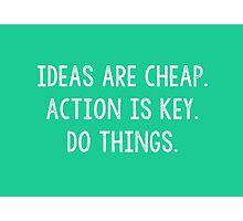 Ideas are Cheap  Photographic Print