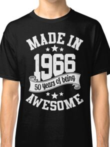 Made in 1966 , 50 Years of Being Awesome T Shirts & Hoodies , Mugs , Gifts & More ( 2016 Birthday ) Classic T-Shirt