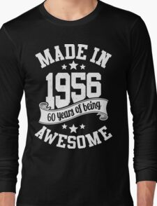 Made in 1956 , 60 Years of Being Awesome T Shirts & Hoodies , Mugs , Gifts & More ( 2016 Birthday ) Long Sleeve T-Shirt