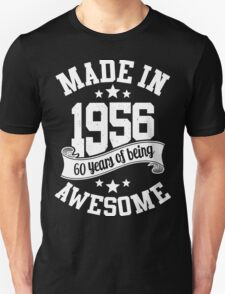 Made in 1956 , 60 Years of Being Awesome T Shirts & Hoodies , Mugs , Gifts & More ( 2016 Birthday ) Unisex T-Shirt