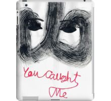 You Caught Me iPad Case/Skin