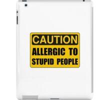 Allergic To Stupid People iPad Case/Skin