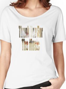 Thank You For The Music Women's Relaxed Fit T-Shirt
