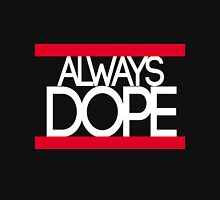 Always Dope Unisex T-Shirt