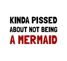 Pissed Not Mermaid Photographic Print