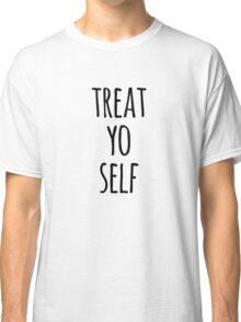 Treat Yo Self Funny Quote Classic T-Shirt