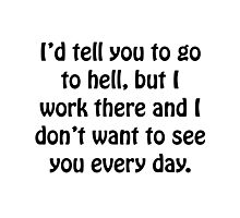 Go To Hell Work Photographic Print