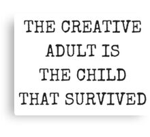 The creative adult is the child that survived. Canvas Print