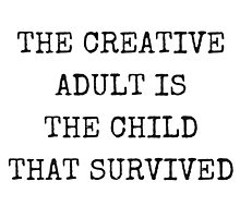 The creative adult is the child that survived. Photographic Print