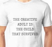 The creative adult is the child that survived. Unisex T-Shirt