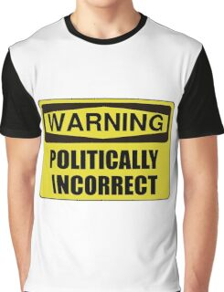 Politically Incorrect Graphic T-Shirt