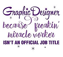 Graphic Designer - freakin' miracle worker! Photographic Print