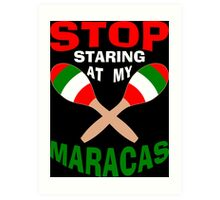 Stop Staring at my Maracas Art Print