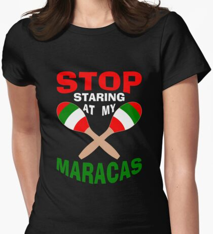Stop Staring at my Maracas Womens Fitted T-Shirt