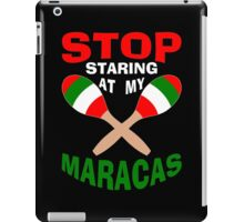 Stop Staring at my Maracas iPad Case/Skin