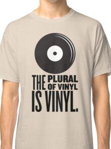 The Plural Of Vinyl Is Vinyl Classic T-Shirt