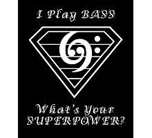 I play bass What's Your Superpower - Bass Players Tshirt Photographic Print