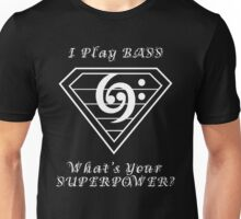 I play bass What's Your Superpower - Bass Players Tshirt Unisex T-Shirt
