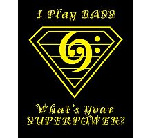 I play bass What's Your Superpower Photographic Print