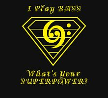 I play bass What's Your Superpower Unisex T-Shirt
