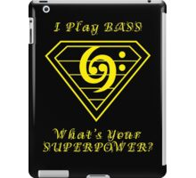 I play bass What's Your Superpower iPad Case/Skin