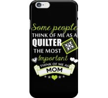 Some People Think Of Me As A Quilter The Most Important Think Of Me As Mom, Quilter Mom T-Shirt iPhone Case/Skin