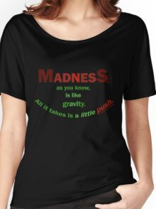Quotes and quips - madness... Women's Relaxed Fit T-Shirt