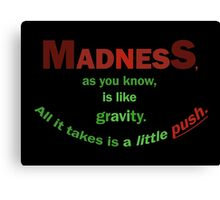 Quotes and quips - madness... Canvas Print