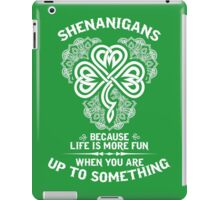 Shenanigans - Because Life Is More Fun When You Are Up To Something iPad Case/Skin