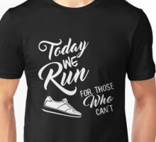 Today We Run  For Those Whe Can't - Wings For Life Unisex T-Shirt