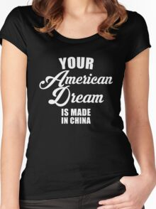 your American Dream Is Made In China Women's Fitted Scoop T-Shirt