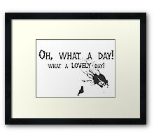 Quotes and quips - oh, what a day! Framed Print
