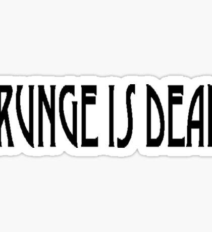 Grunge is Dead Sticker