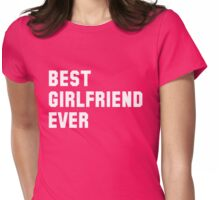 Best Girlfriend Ever Womens Fitted T-Shirt