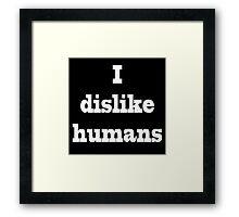 I dislike humans Framed Print