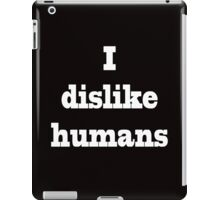 I dislike humans iPad Case/Skin