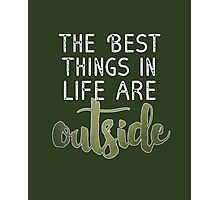 The Best Things in Life Are Outside - White Font Photographic Print