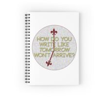 how do you write like tomorrow won't arrive Spiral Notebook