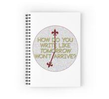 how do you write like tomorrow won't arrive Spiral Notebook