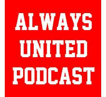 Always United Podcast Photographic Print
