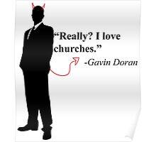 """Really? I love churches."" -Gavin Doran Poster"
