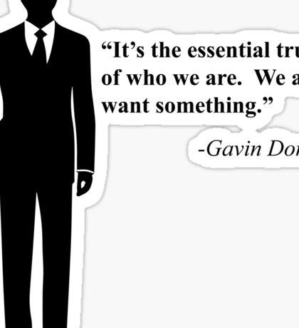 """We all want something."" -Gavin Doran Sticker"