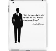 """We all want something."" -Gavin Doran iPad Case/Skin"