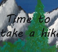Time to take a hike in the mountains Sticker