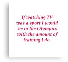 If TV watching was a sport - Olympics Canvas Print