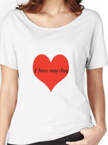 I Love My Dog with Love Heart Women's Relaxed Fit T-Shirt